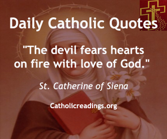 """""""The devil fears hearts on fire with love of God."""" St. Catherine of Siena"""