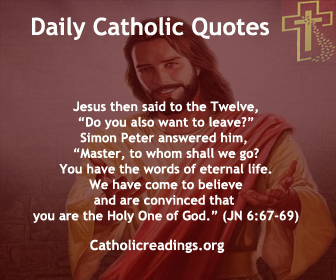 """Bible Verse of the Day - Jesus said to his disciples, ..... For my Flesh is true food, and my Blood is true drink. Whoever eats my Flesh and drinks my Blood remains in me and I in him. ....... Many of the disciples of Jesus who were listening said, """"This saying is hard; who can accept it?"""" ....... As a result of this, many of his disciples returned to their former way of life and no longer walked with him. Jesus then said to the Twelve, """"Do you also want to leave?"""" Simon Peter answered him, """"Master, to whom shall we go? You have the words of eternal life. We have come to believe and are convinced that you are the Holy One of God."""""""