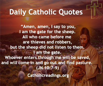 """Bible Quote of the Day - Jesus said: """"Amen, amen, I say to you, whoever does not enter a sheepfold through the gate but climbs over elsewhere is a thief and a robber. But whoever enters through the gate is the shepherd of the sheep. The gatekeeper opens it for him, and the sheep hear his voice, as he calls his own sheep by name and leads them out. When he has driven out all his own, he walks ahead of them, and the sheep follow him, because they recognize his voice. But they will not follow a stranger; they will run away from him, because they do not recognize the voice of strangers."""""""