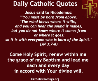 """Jesus said to Nicodemus: """"'You must be born from above.' The wind blows where it wills, and you can hear the sound it makes, but you do not know where it comes from or where it goes; so it is with everyone who is born of the Spirit."""""""