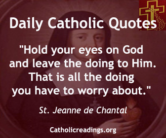 """Saint Jane Frances de Chantal: """"Hold your eyes on God and leave the doing to Him. That is all the doing you have to worry about."""" Saint Jane Frances de Chantal"""