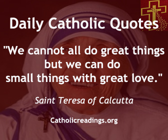 """""""We cannot all do great things, but we can do small things with great love."""" Saint Teresa of Calcutta"""