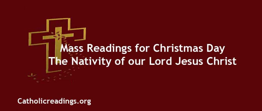 Mass Readings for Christmas Day The Nativity of our Lord Jesus Christ