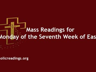 Mass Readings for Monday of the Seventh Week of Easter