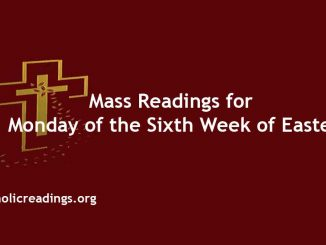 Mass Readings for Monday of the Sixth Week of Easter