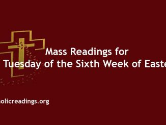 Mass Readings for Tuesday of the Sixth Week of Easter
