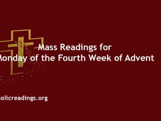 Catholic Mass Readings for Monday of the Fourth Week of Advent