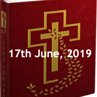 Catholic Daily Readings for 17th June 2019 - Monday of the Eleventh Week in Ordinary Time - Year C