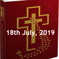 Catholic Daily Readings for 18th July 2019, Thursday of the Fifteenth Week in Ordinary Time Year C - Daily Homily