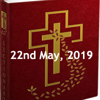 Catholic Daily Readings for 22nd May 2019, Wednesday of the Fifth Week of Easter - Year C