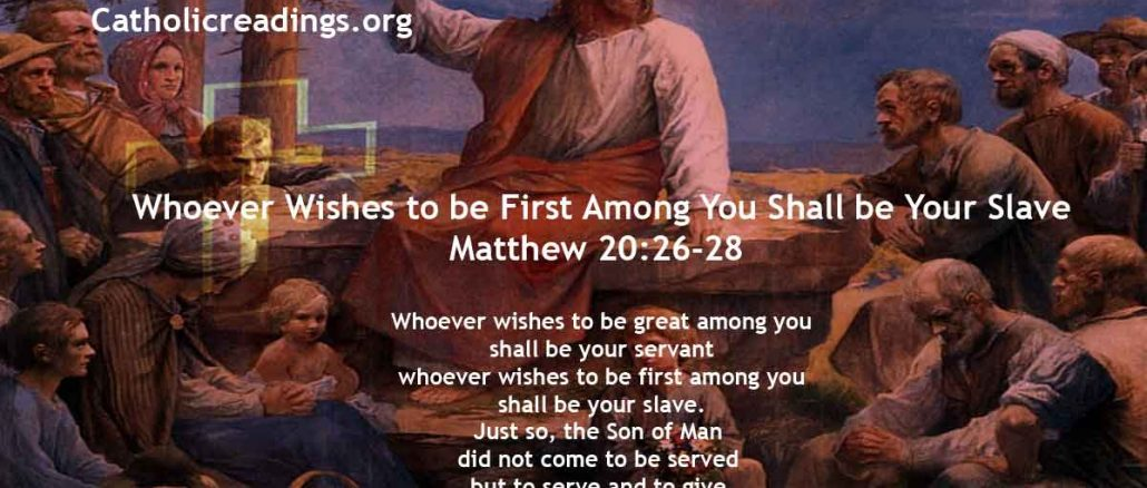 Whoever Wishes to be First Among You Shall be Your Slave - Matthew 20:26-28 - Bible Verse of the Day