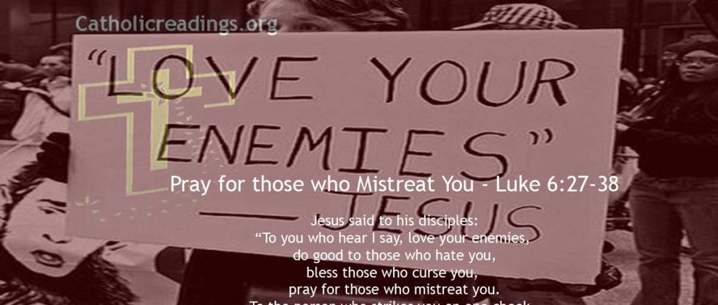 Pray for those who Mistreat You - Luke 6:27-38 - Bible Verse of the Day