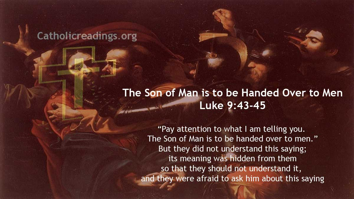 The Son of Man is to be Handed Over to Men - Luke 9:43-45 - Bible Verse of the Day