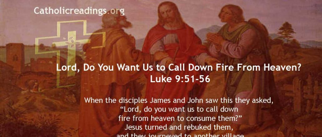 Lord, Do You Want Us to Call Down Fire From Heaven? - Luke 9:51-56 - Bible Verse of the Day