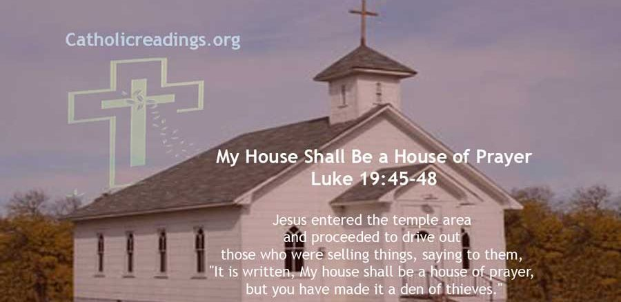 My House Shall Be a House of Prayer - Luke 19:45-48, John 2:13-16, Mark 11:15-16 - Bible Verse of the Day