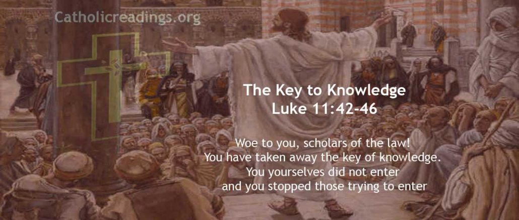 The Key to Knowledge Luke 11:42-46 - Bible Verse of the Day