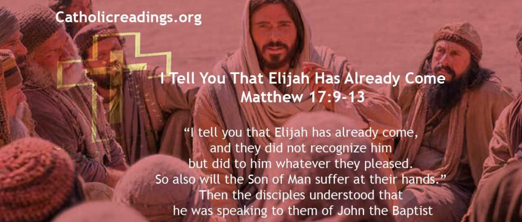 I tell you that Elijah has already come - Matthew 17:9-13 - Bible Verse of the Day