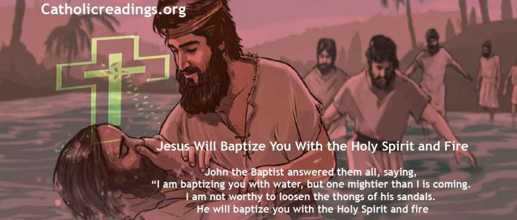 Jesus Will Baptize You With the Holy Spirit and Fire - Matthew 11:2-11, John 1:19-28, Luke 3:10-18 - Bible Verse of the Day