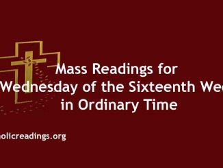 Catholic Mass Readings for Wednesday of the Sixteenth Week in Ordinary Time