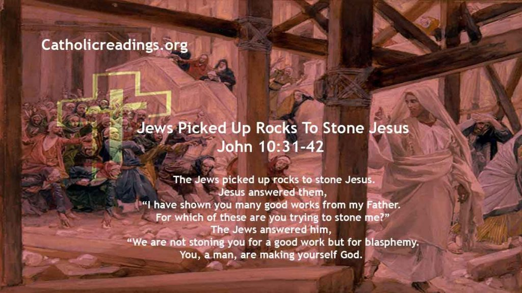 Jews Picked Up Rocks To Stone Jesus - John 10:31-42 - Bible Verse of the Day