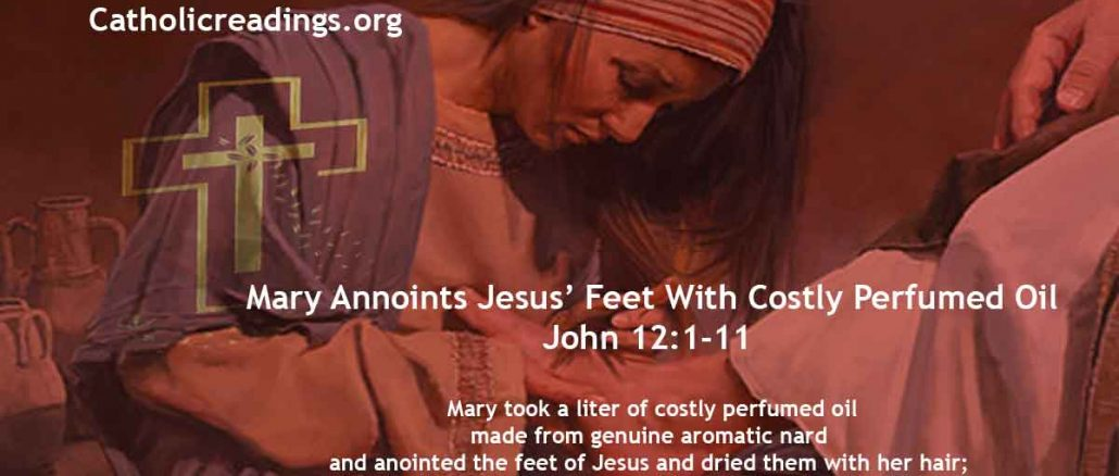 Mary Annoints Jesus' Feet With Costly Perfumed Oil - John 12:1-11 - Bible Verse of the Day