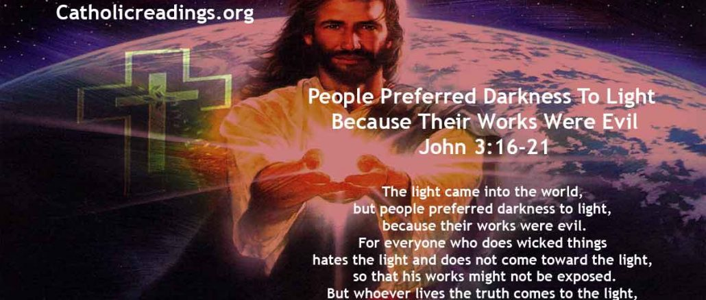 People Preferred Darkness To Light Because Their Works Were Evil - John 3:16-21 - Bible Verse of the Day