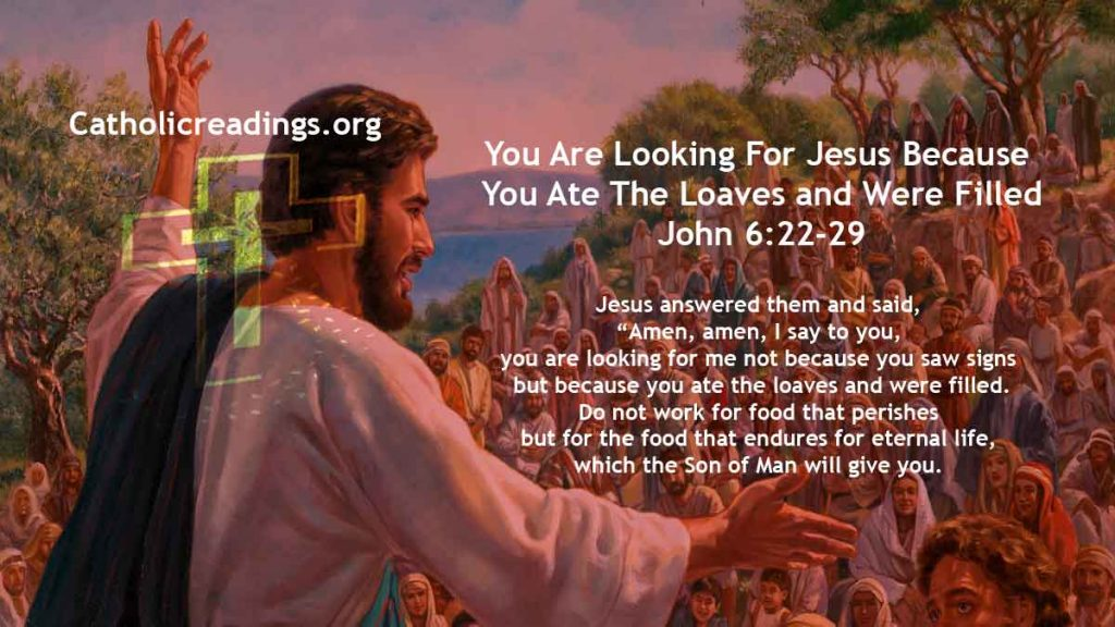 You Are Looking For Jesus Because You Ate The Loaves and Were Filled - John 6:22-29 - Bible Verse of the Day