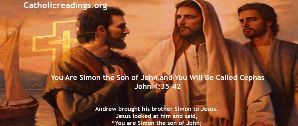 You Are Simon the Son of John and You Will Be Called Cephas - John 1:35-42 - Bible Verse of the Day