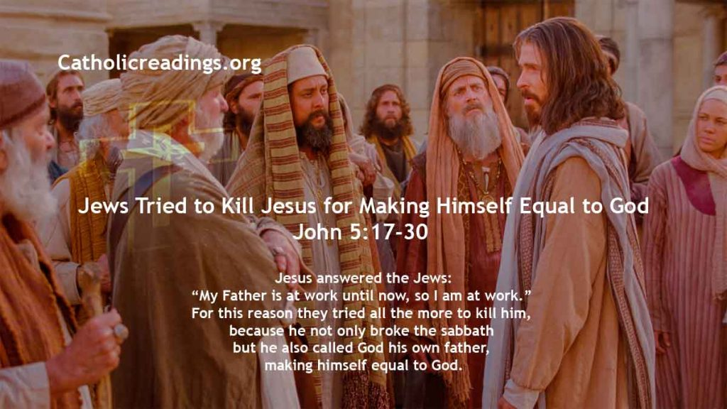 Jews Tried to Kill Jesus for Making Himself Equal to God - John 5:17-30 - Bible Verse of the Day