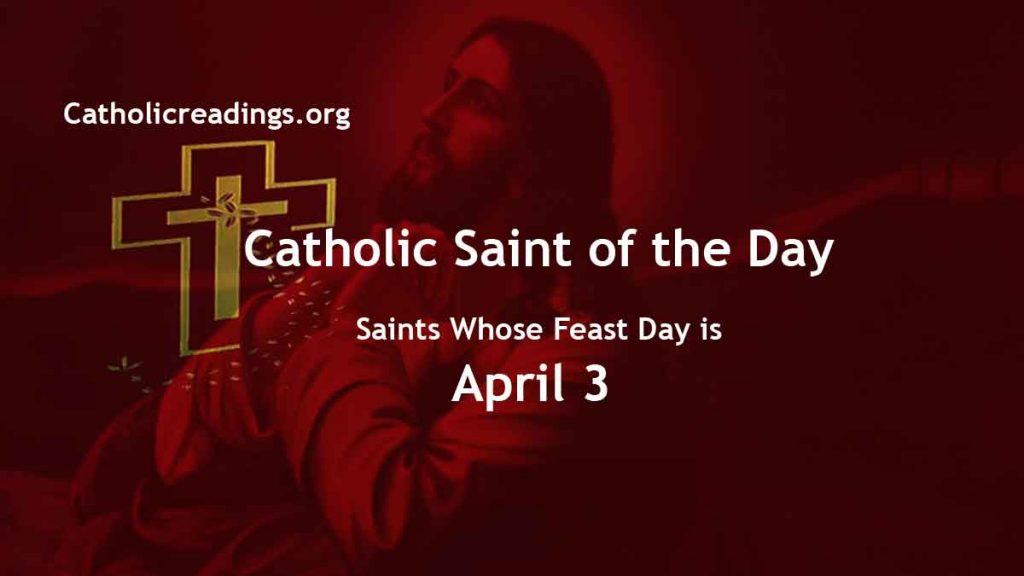 List of Saints Whose Feast Day is April 3 - Catholic Saint of the Day