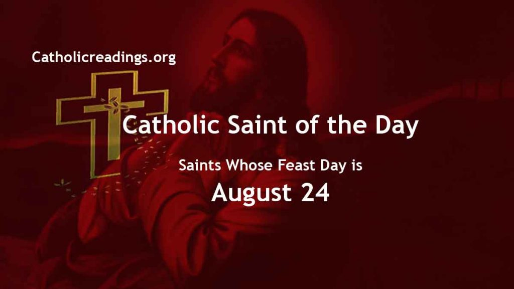Saints Whose Feast Day is August 24 - Catholic Saint of the Day