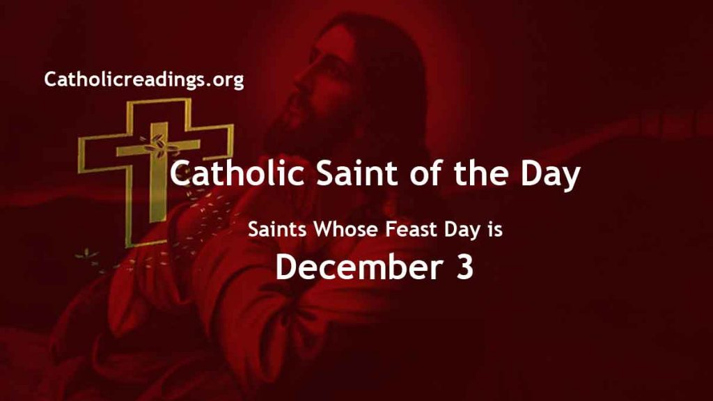 List of Saints Whose Feast Day is December 3 - Catholic Saint of the Day