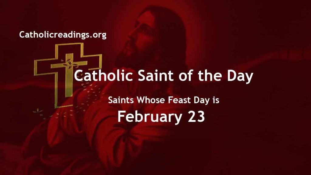 List of Saints Whose Feast Day is February 23 - Catholic Saint of the Day