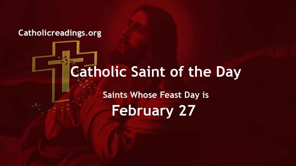 List of Saints Whose Feast Day is February 27 - Catholic Saint of the Day