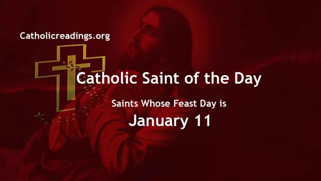 List of Saints Whose Feast Day is January 11 - Catholic Saint of the Day