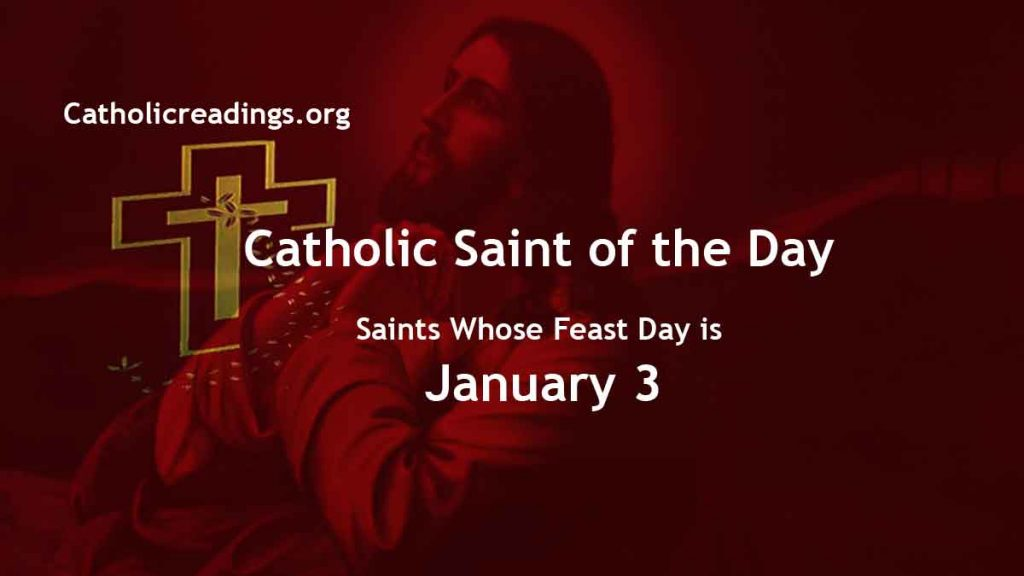 Saints Whose Feast Day is January 3 - Catholic Saint of the Day