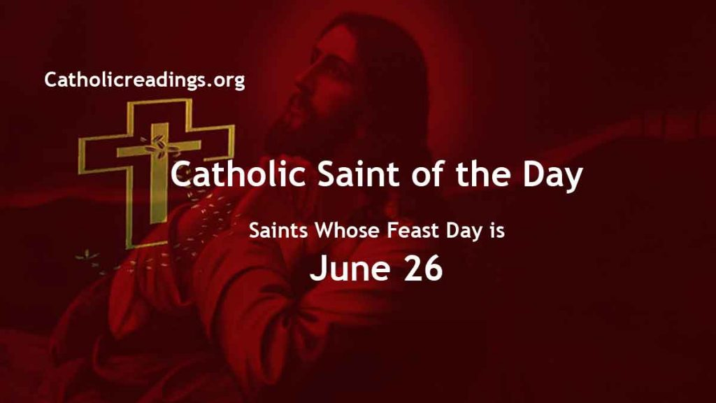 List of Saints Whose Feast Day is June 26 - Catholic Saint of the Day