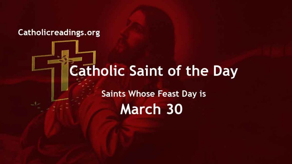 List of Saints Whose Feast Day is March 30 - Catholic Saint of the Day