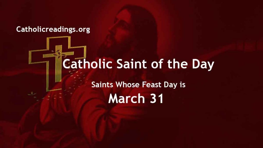 List of Saints Whose Feast Day is March 31 - Catholic Saint of the Day