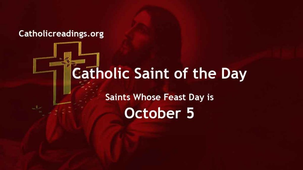 Saints Whose Feast Day is October 5 - Catholic Saint of the Day