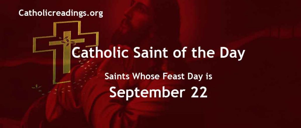 Saints Whose Feast Day is September 22 - Catholic Saint of the Day