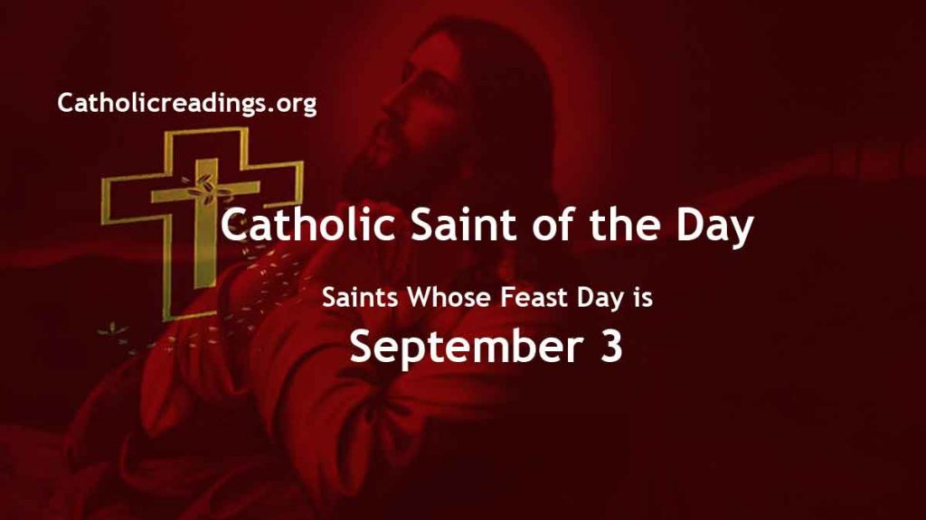 Saints Whose Feast Day is September 3 - Catholic Saint of the Day